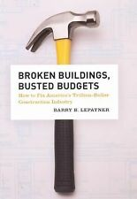 Broken Buildings, Busted Budgets: How to Fix America's Trillion-Dollar Construct