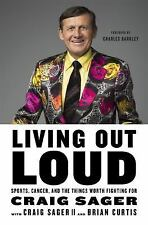 Living Out Loud Sports, Cancer, and the Things Worth Fighting For by Craig Sager