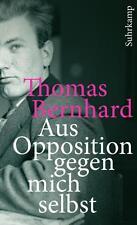 THOMAS BERNHARD - AUS OPPOSITION GEGEN MICH SELBST