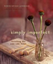 Simply Imperfect : Revisiting the Wabi-Sabi House by Robyn Griggs Lawrence...