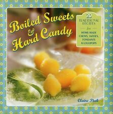 Boiled Sweets and Hard Candy : 20 Traditional Recipes for Home-Made Chews,...