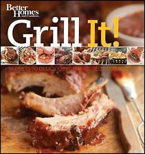 Grill It! Secrets to Delicious Flame-Kissed Food Better Homes & Gardens)