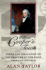 William Cooper's Town: Power and Persuasion on the Frontier of the Early America