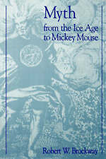 Myth from the Ice Age to Mickey Mouse by Robert W. Brockway (Paperback, 1993)