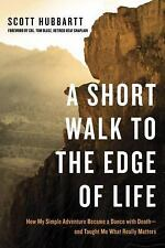 A Short Walk to the Edge of Life : How My Simple Adventure Became a Dance...