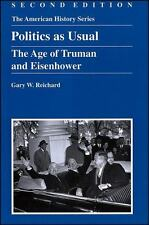 Politics as Usual: The Age of Truman and Eisenhower Reichard, Gary W. Paperback
