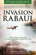 Invasion Rabaul: The Epic Story of Lark Force, the Forgotten Garrison, January -