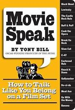 Movie Speak : How to Talk Like You Belong on a Film Set by Tony Bill (2009,...
