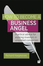 How to Become a Business Angel : Practical Advice for Aspiring Investors in...