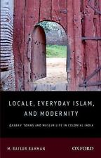 Locale, Everyday Islam, and Modernity : Qasbah Towns and Muslim Life in...