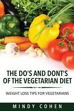 The Do's and Don'ts of the Vegetarian Diet : Weight Loss Tips for Vegetarians...