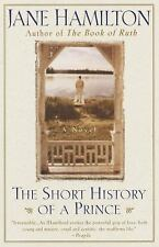 The Short History of a Prince by Jane Hamilton (1999, Paperback)
