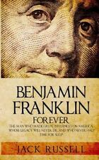 Benjamin Franklin Forever: The Man Who Made Great Influences on America, Whose