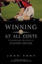 Winning at All Costs: A Scandalous History of Italian Soccer, Foot, John, Good B