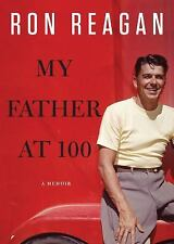 My Father at 100  Library Edition  2011 by Ron Reagan 1441771840 EXLibrary