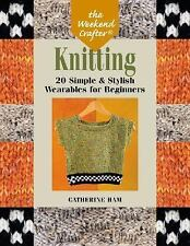 The Weekend Crafter: Knitting: 20 Simple & Stylish Wearables for Beginners
