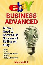 EBay Business Ser.: EBay Business Advanced : All You Need to Know to Be...