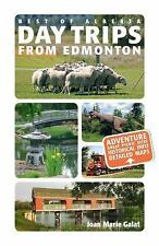 Best of Alberta Day Trips from Edmonton: Revised and Updated, Galat, Joan Marie,