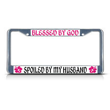 BLESSED BY GOD SPOILED BY MY HUSBAND RELIGIOUS CHRIST Metal License Plate Frame