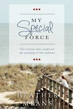 My Special Force: The Warrior Who Taught Me The Meaning of Life and Love