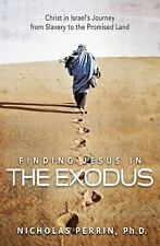 Finding Jesus In the Exodus: Christ in Israel's Journey from Slavery to the Pro