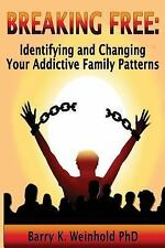 Breaking Free : How to Identify and Change Your Addictive Family Patterns by...