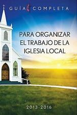 Guia Completa para Organizar el Trabajo de la Iglesia Local, 2013-2016 by...
