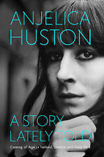 A Story Lately Told: Coming of Age in London, Ireland and New York,Huston, Anjel