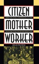 Citizen, Mother, Worker: Debating Public Responsibility for Child Care after th
