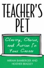 Teacher's Pet: Clarity, Choice, and Action In Your Career, Miriam Bamberger, Goo