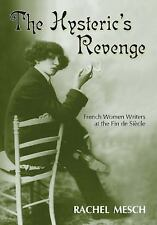 The Hysteric's Revenge: French Women Writers at the Fin de SiËcle, Criticism &