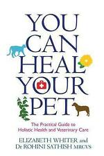 You Can Heal Your Pet: The Practical Guide to Holistic Health and Veterinary...