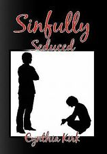 Sinfully Seduced by Cynthia Kirk (2011, Paperback)