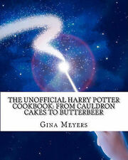 The Unofficial Harry Potter Cookbook: From Cauldron Cakes to Butterbeer by...