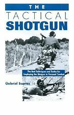 The Tactical Shotgun : The Best Techniques and Tactics for Employing the...