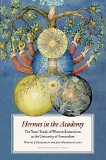 Hermes in the Academy : Ten Years' Study of Western Esotericism at the...