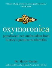 Oxymoronica: Paradoxical Wit & Wisdom From History's Greatest Wordsmiths Grothe