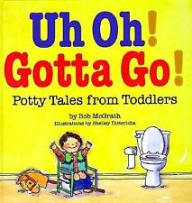 NEW - Uh Oh! Gotta Go!: Potty Tales From Toddlers by McGrath, Bob