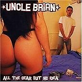 Uncle Brian - All the Gear But No Idea (2004)  CD  NEW/SEALED  SPEEDYPOST