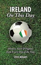 Ireland On This Day: History, Facts & Figures from Every Day of the Year,Steve M