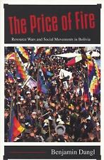 The Price of Fire : Resource Wars and Social Movements in Bolivia by Benjamin...