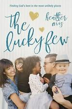 The Lucky Few: Finding God's Best in the Most Unlikely Places Heather Avis ARC 3