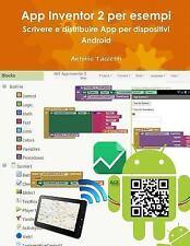 App Inventor 2 per Esempi : Scrivere e Distribuire App per Cellulari e Tablet...