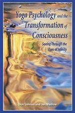 Yoga Psychology and the Transformation of Consciousness : Seeing Through the...