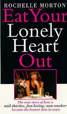 Eat Your Lonely Heart Out: The True Story of How a Mid-thirties, Fun-loving, Non