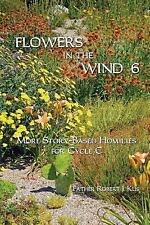 Flowers in the Wind 6: More Story-Based Homilies for Cycle C