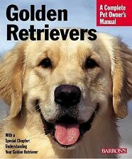 Golden Retrievers Complete Owner's Manual
