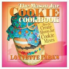 The Mason Jar Cookie Cookbook: How to Create Mason Jar Cookie Mixes-ExLibrary