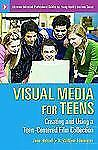 Visual Media for Teens: Creating and Using a Teen-Centered Film Collection (Libr