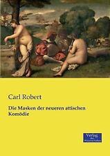 Die Masken der Neueren Attischen Komodie by Carl Robert (2016, Paperback)
